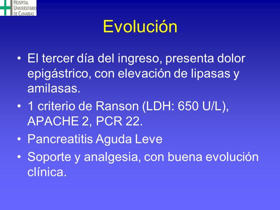 Evolución El tercer día del ingreso, presenta dolor epigástrico, con elevación de lipasas y amilasas.