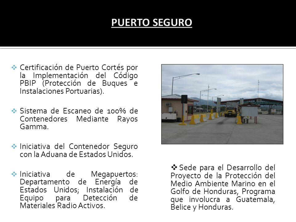 PUERTO SEGURO Certificación de Puerto Cortés por la Implementación del Código PBIP (Protección de Buques e Instalaciones Portuarias).