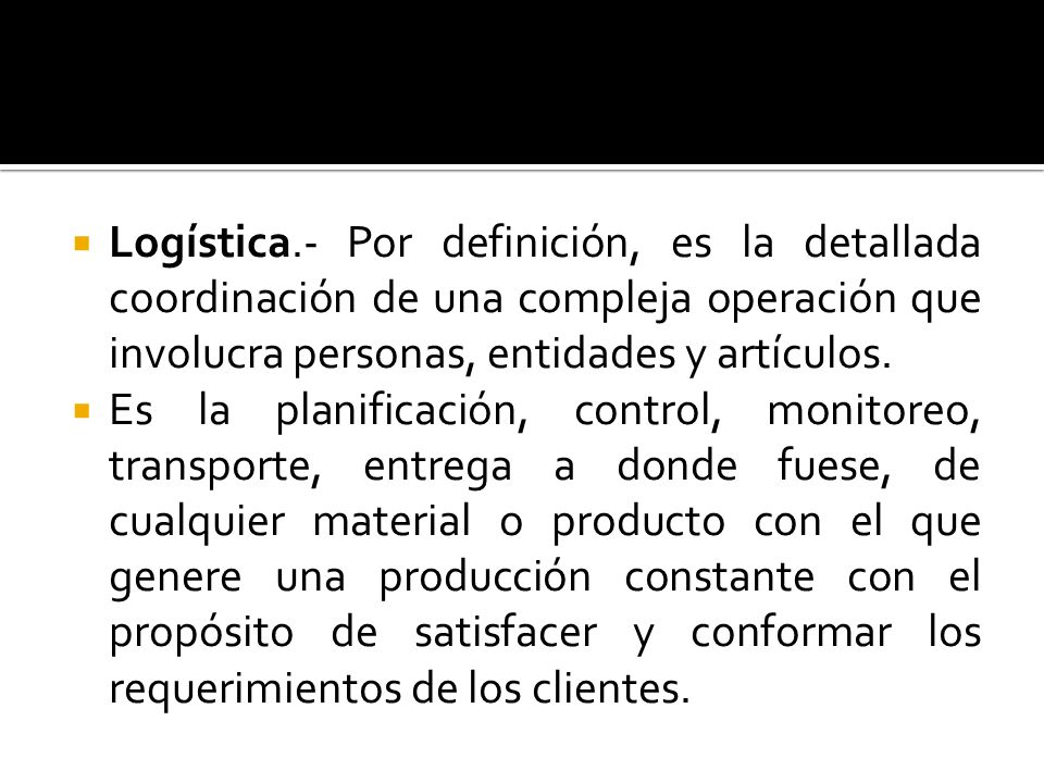 Logística.- Por definición, es la detallada coordinación de una compleja operación que involucra personas, entidades y artículos.