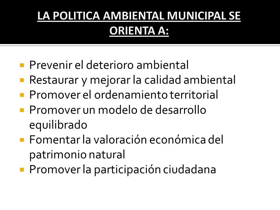 LA POLITICA AMBIENTAL MUNICIPAL SE ORIENTA A: