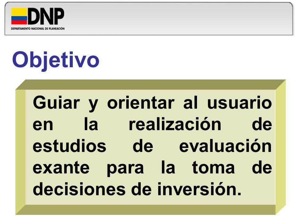 Objetivo Guiar y orientar al usuario en la realización de estudios de evaluación exante para la toma de decisiones de inversión.