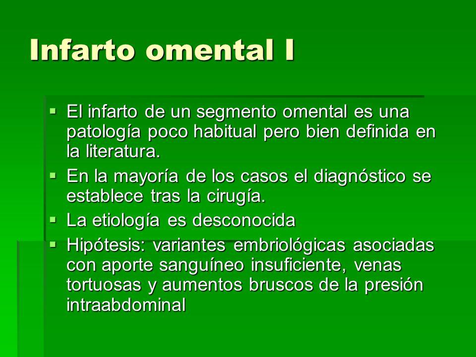 Infarto omental I El infarto de un segmento omental es una patología poco habitual pero bien definida en la literatura.