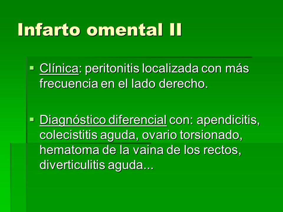 Infarto omental II Clínica: peritonitis localizada con más frecuencia en el lado derecho.