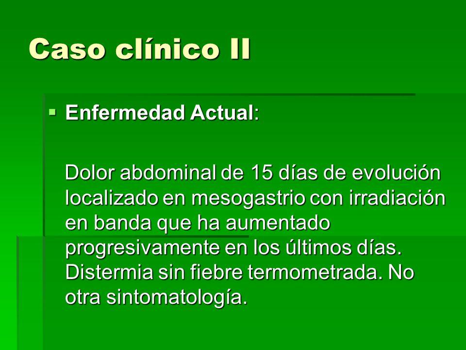 Caso clínico II Enfermedad Actual: