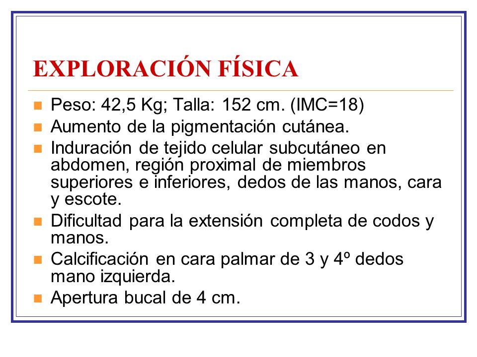 EXPLORACIÓN FÍSICA Peso: 42,5 Kg; Talla: 152 cm. (IMC=18)