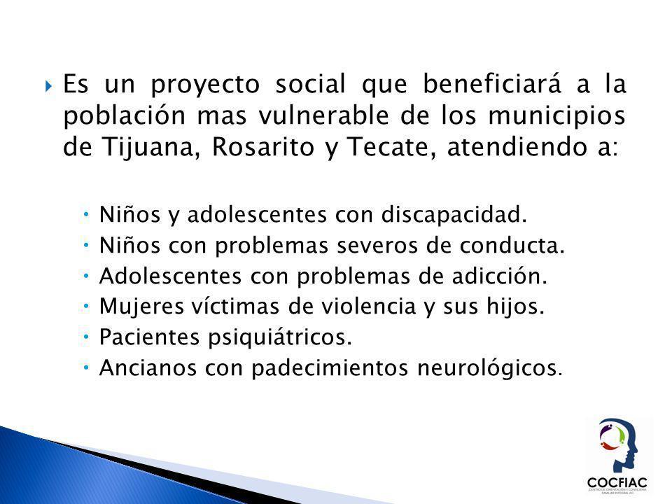 Es un proyecto social que beneficiará a la población mas vulnerable de los municipios de Tijuana, Rosarito y Tecate, atendiendo a: