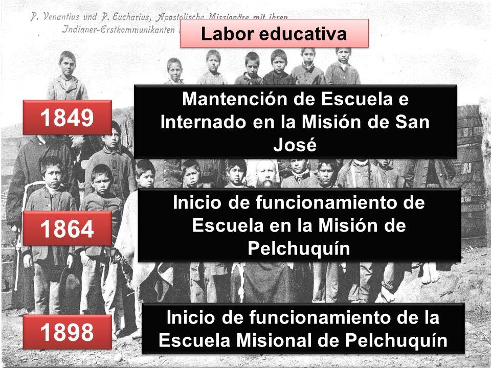 Labor educativa Mantención de Escuela e Internado en la Misión de San José. 1849. Inicio de funcionamiento de Escuela en la Misión de Pelchuquín.