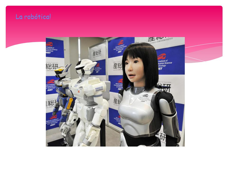 La robótica!