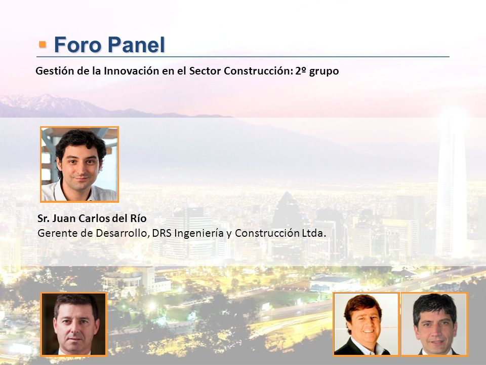 Foro Panel Gestión de la Innovación en el Sector Construcción: 2º grupo. Sr. Juan Carlos del Río.