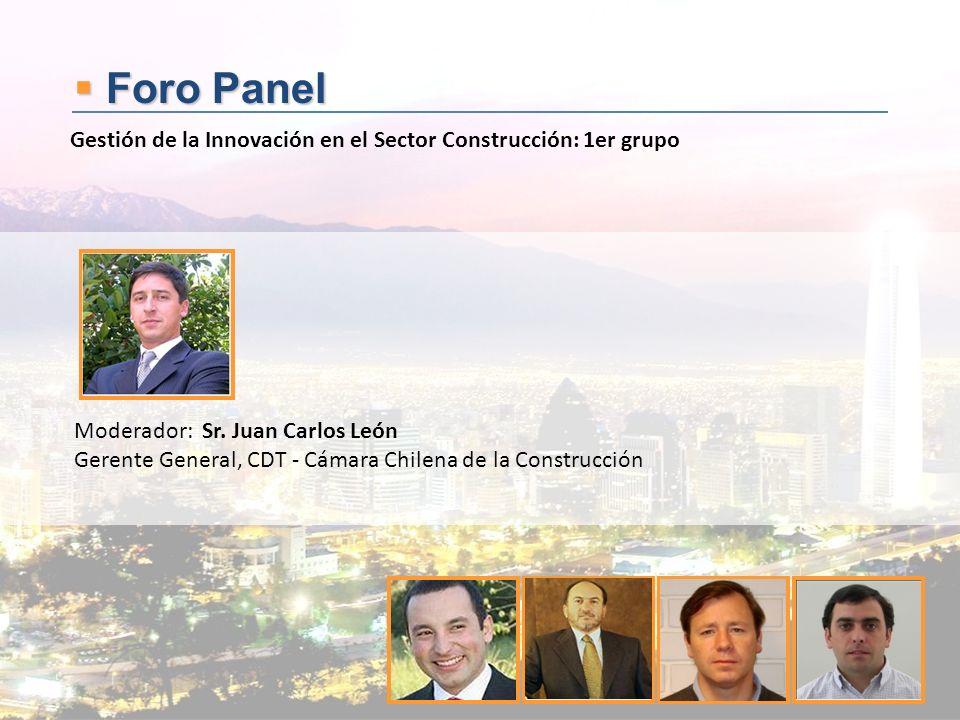 Foro Panel Gestión de la Innovación en el Sector Construcción: 1er grupo. Moderador: Sr. Juan Carlos León.