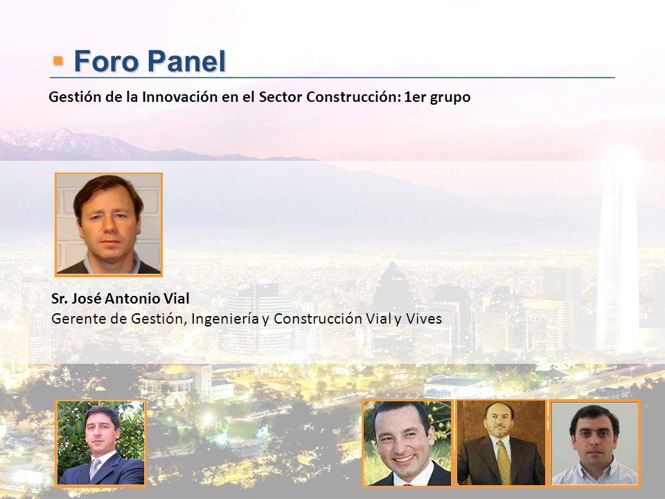 Foro Panel Gestión de la Innovación en el Sector Construcción: 1er grupo. Sr. José Antonio Vial.