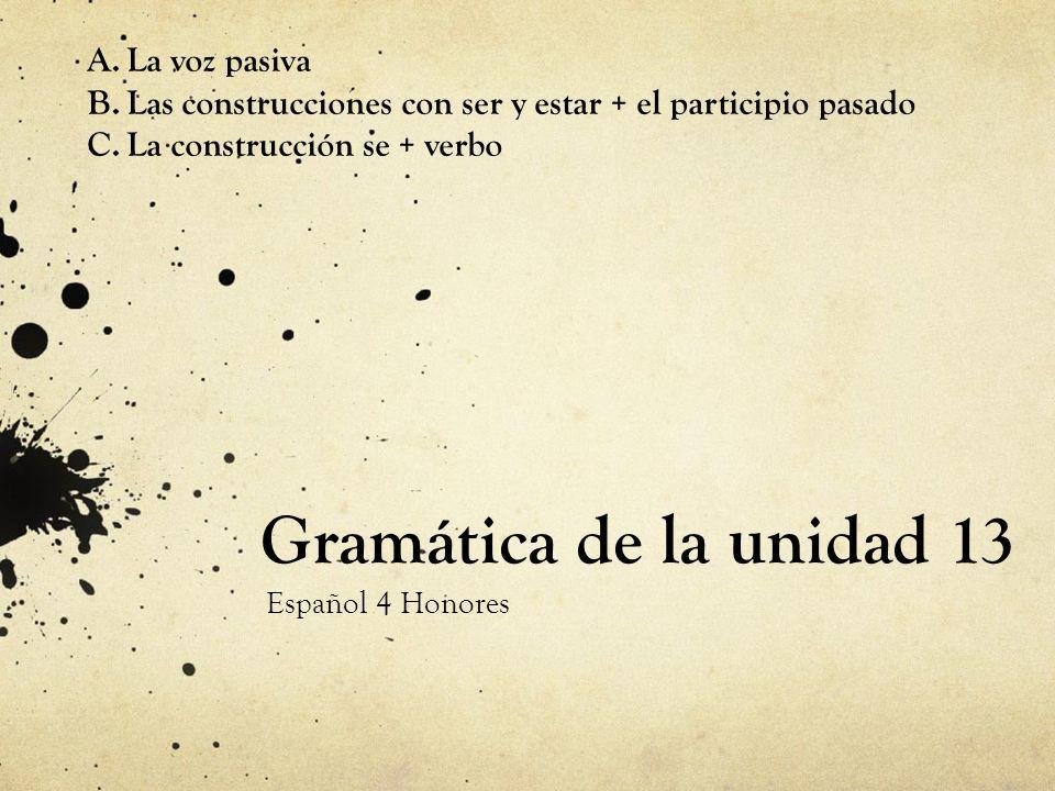 Gramática de la unidad 13 La voz pasiva