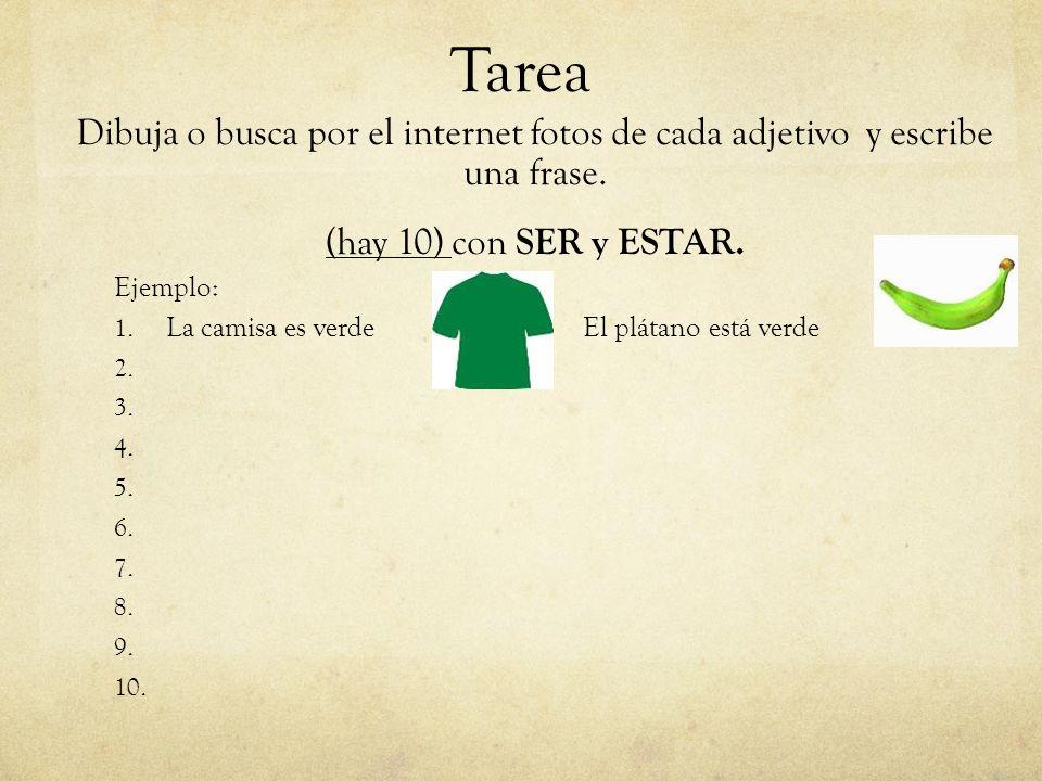 Tarea Dibuja o busca por el internet fotos de cada adjetivo y escribe una frase. (hay 10) con SER y ESTAR.