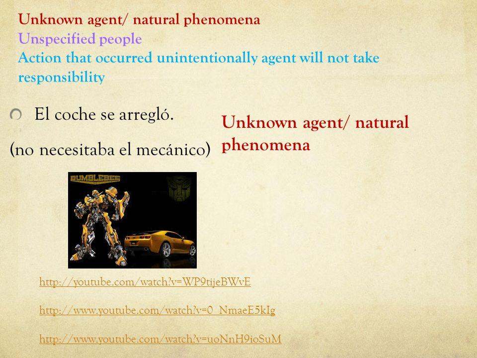 (no necesitaba el mecánico) Unknown agent/ natural phenomena