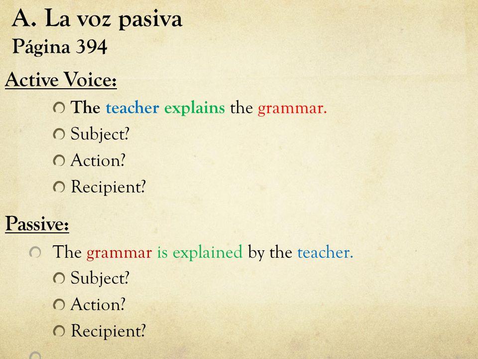 A. La voz pasiva Página 394 Active Voice: Passive: