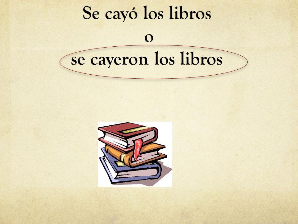 Se cayó los libros o se cayeron los libros