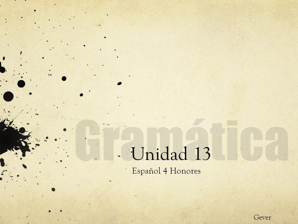 Gramática Unidad 13 Español 4 Honores Gever