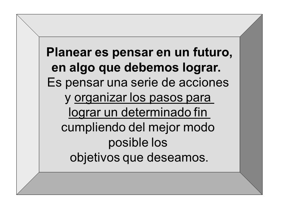 Planear es pensar en un futuro,