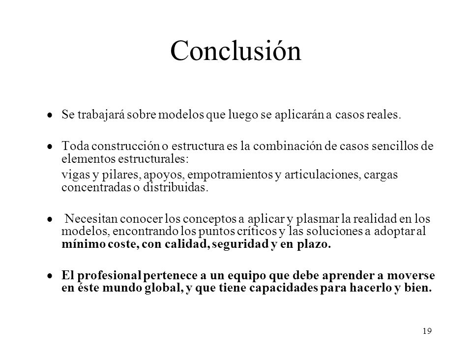 Conclusión Se trabajará sobre modelos que luego se aplicarán a casos reales.