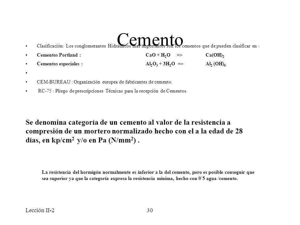 Cemento Clasificación: Los conglomerantes Hidráulicos mas importantes son los cementos que de pueden clasificar en :