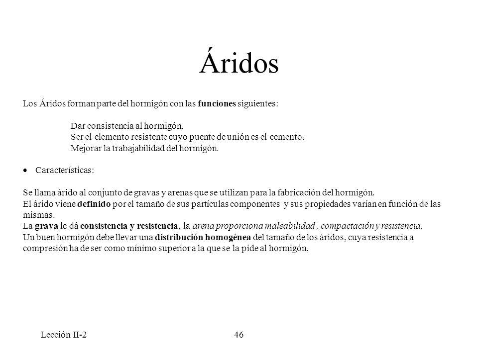 Áridos Los Áridos forman parte del hormigón con las funciones siguientes: Dar consistencia al hormigón.