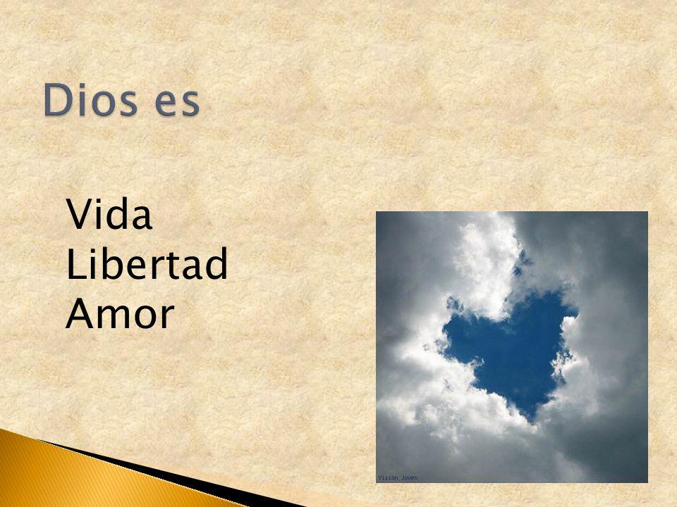 Dios es Vida Libertad Amor