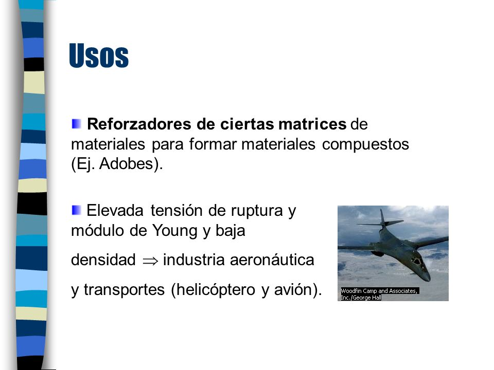 Usos Reforzadores de ciertas matrices de materiales para formar materiales compuestos (Ej. Adobes).