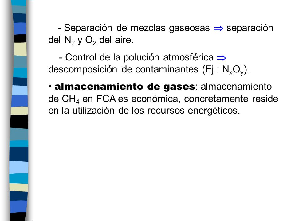 - Separación de mezclas gaseosas  separación del N2 y O2 del aire.