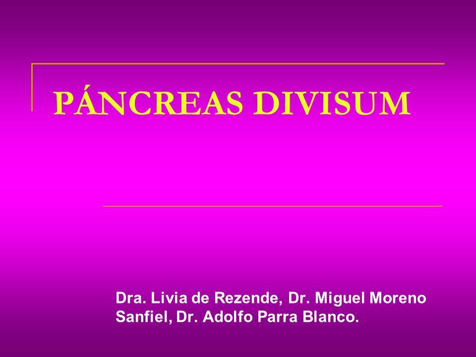 PÁNCREAS DIVISUM Dra. Livia de Rezende, Dr. Miguel Moreno Sanfiel, Dr. Adolfo Parra Blanco.