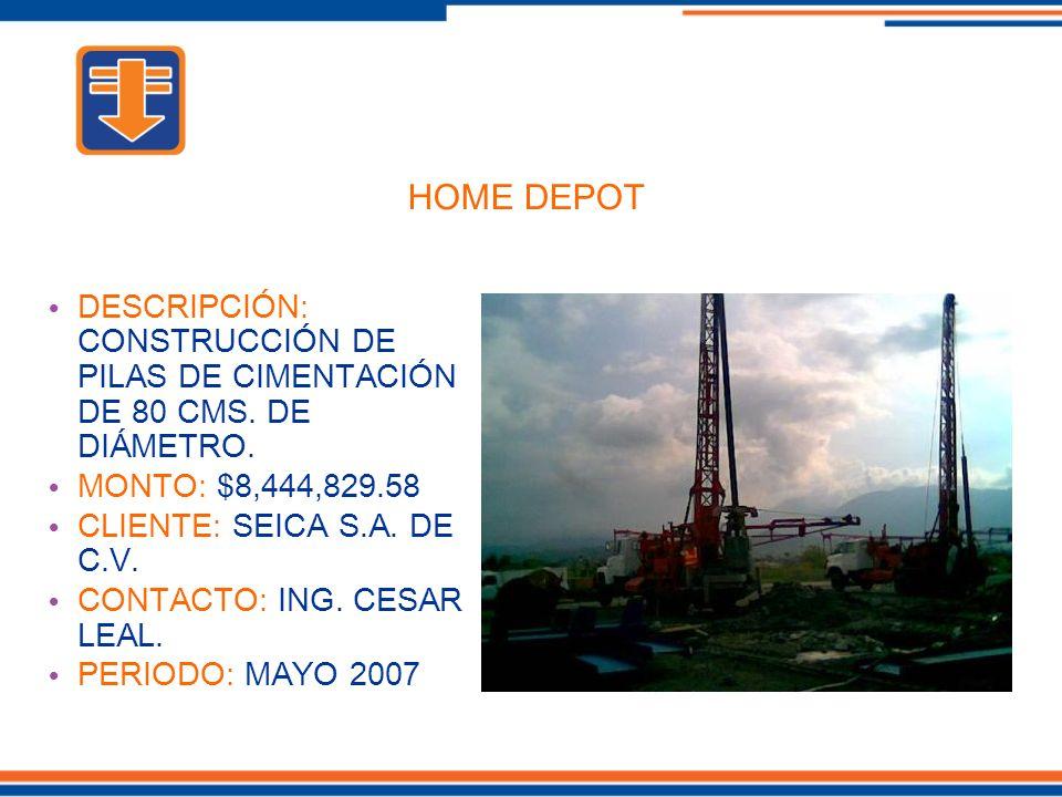 HOME DEPOT DESCRIPCIÓN: CONSTRUCCIÓN DE PILAS DE CIMENTACIÓN DE 80 CMS. DE DIÁMETRO. MONTO: $8,444,829.58.