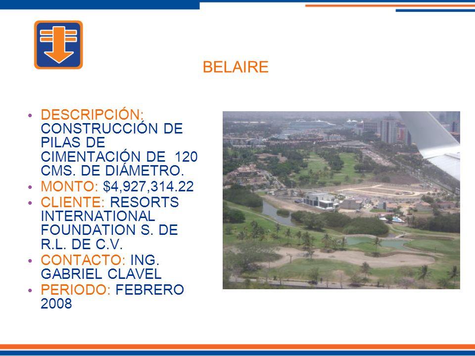 BELAIRE DESCRIPCIÓN: CONSTRUCCIÓN DE PILAS DE CIMENTACIÓN DE 120 CMS. DE DIÁMETRO. MONTO: $4,927,314.22.
