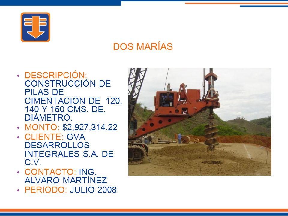 DOS MARÍAS DESCRIPCIÓN: CONSTRUCCIÓN DE PILAS DE CIMENTACIÓN DE 120, 140 Y 150 CMS. DE. DIÁMETRO.