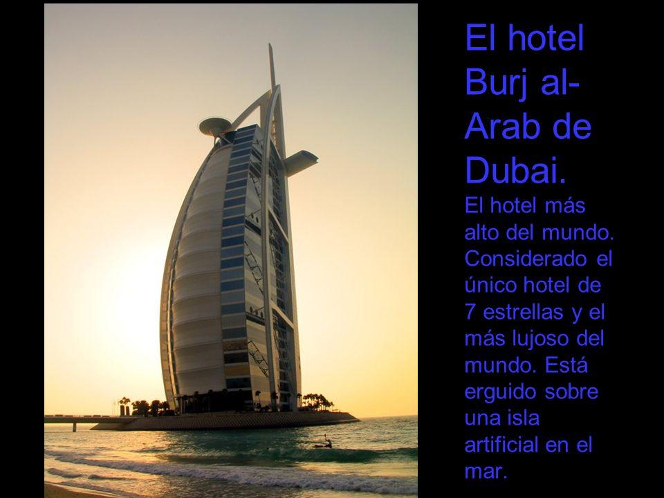 El hotel Burj al-Arab de Dubai. El hotel más alto del mundo