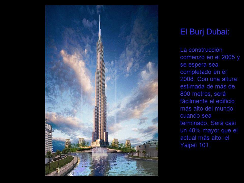 El Burj Dubai: La construcción comenzó en el 2005 y se espera sea completado en el 2008.