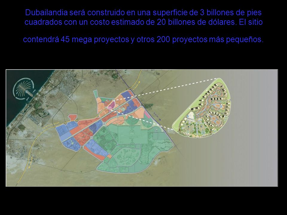 Dubailandia será construido en una superficie de 3 billones de pies cuadrados con un costo estimado de 20 billones de dólares.