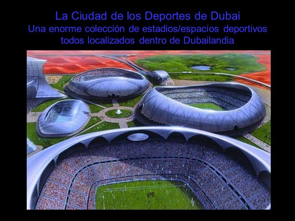 La Ciudad de los Deportes de Dubai Una enorme colección de estadios/espacios deportivos todos localizados dentro de Dubailandia