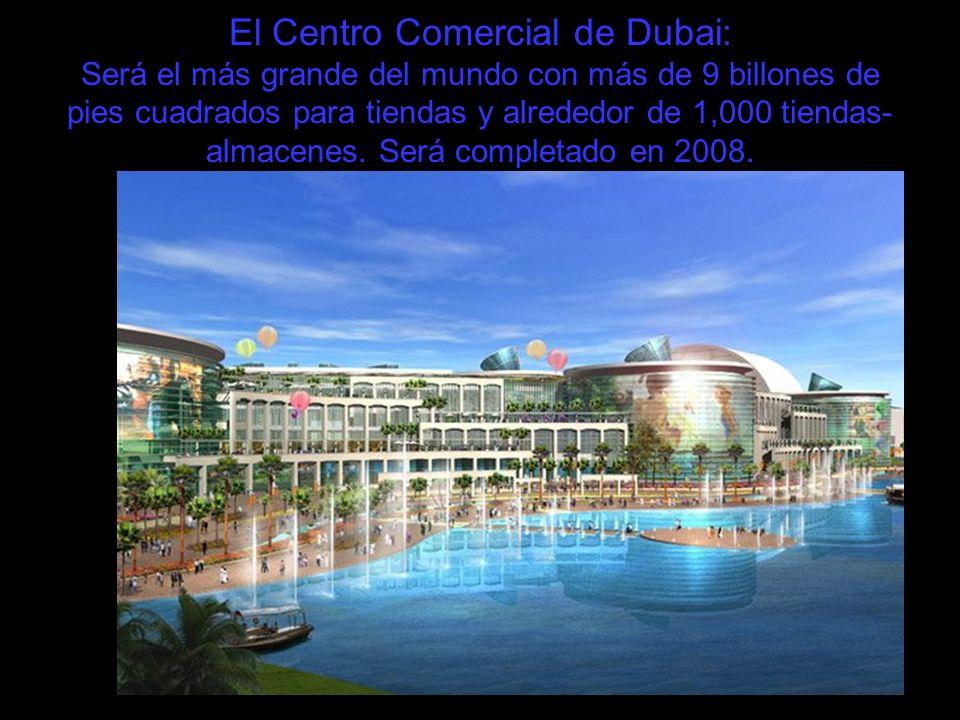 El Centro Comercial de Dubai: Será el más grande del mundo con más de 9 billones de pies cuadrados para tiendas y alrededor de 1,000 tiendas-almacenes.