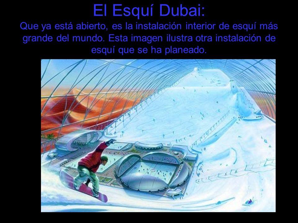 El Esquí Dubai: Que ya está abierto, es la instalación interior de esquí más grande del mundo.