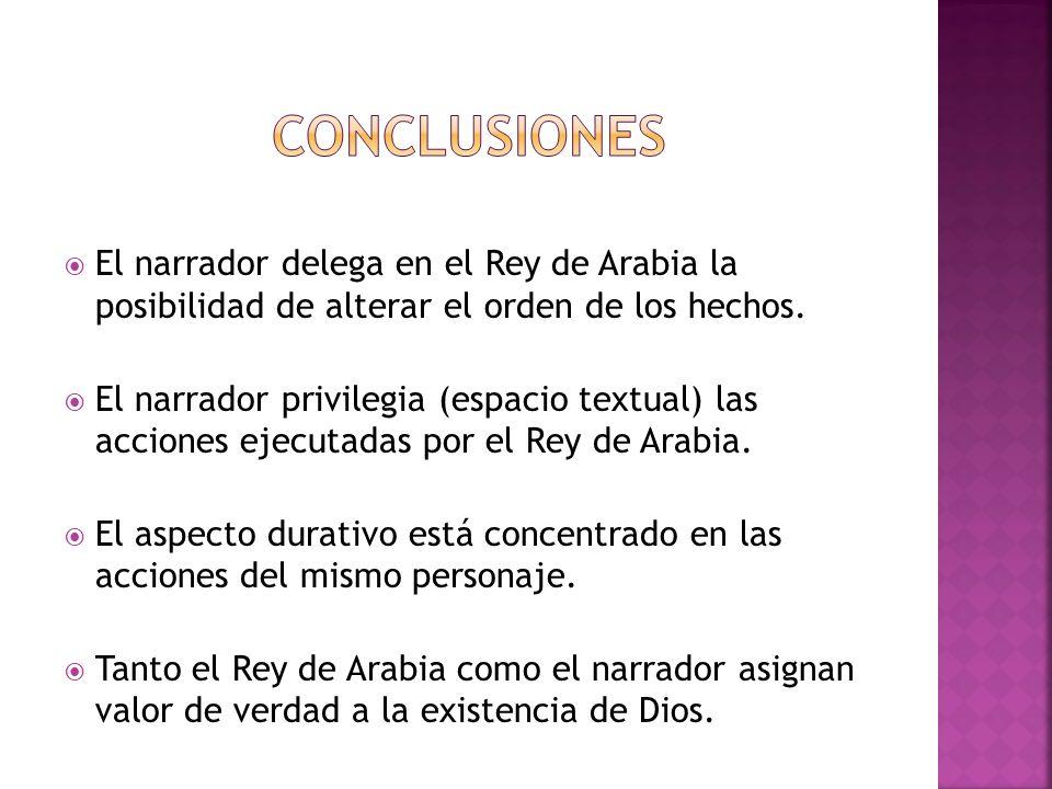 Conclusiones El narrador delega en el Rey de Arabia la posibilidad de alterar el orden de los hechos.