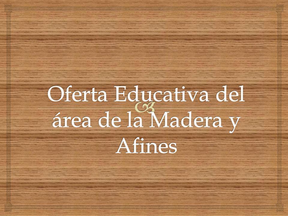 Oferta Educativa del área de la Madera y Afines