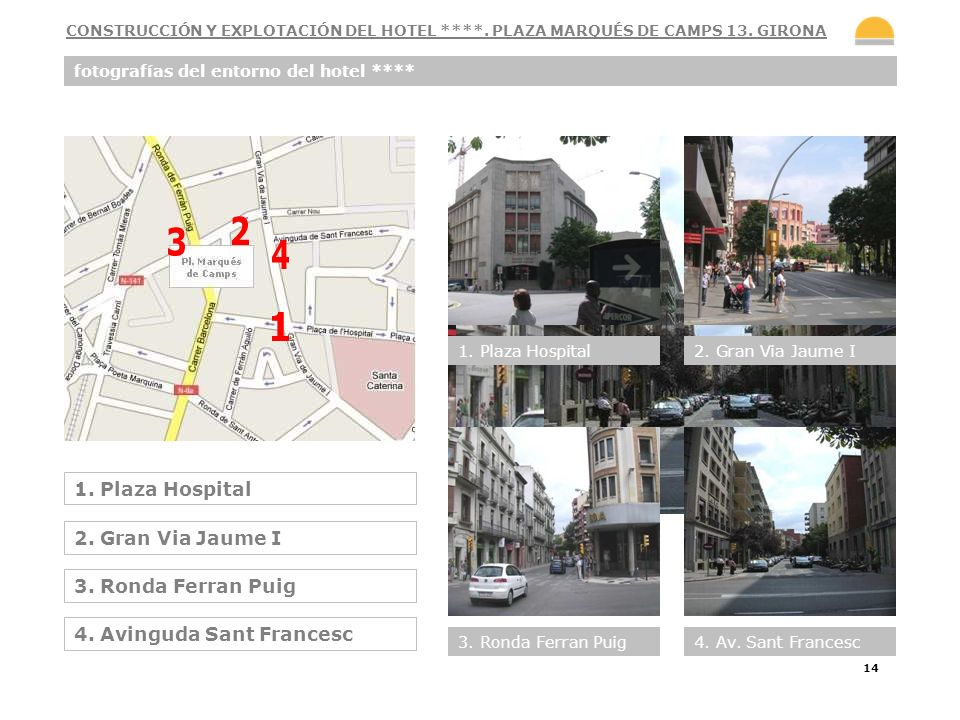 2 3 4 1 1. Plaza Hospital 2. Gran Via Jaume I 3. Ronda Ferran Puig