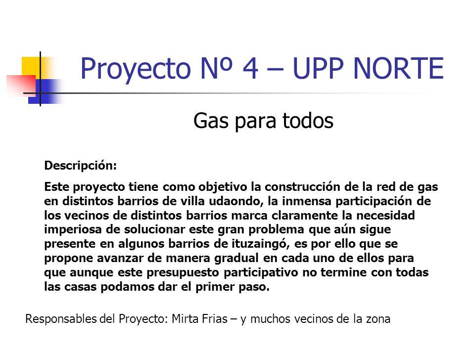 Proyecto Nº 4 – UPP NORTE Gas para todos Descripción: