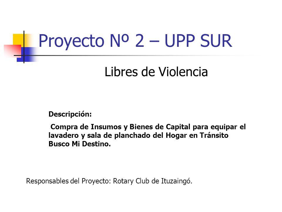 Proyecto Nº 2 – UPP SUR Libres de Violencia Descripción: