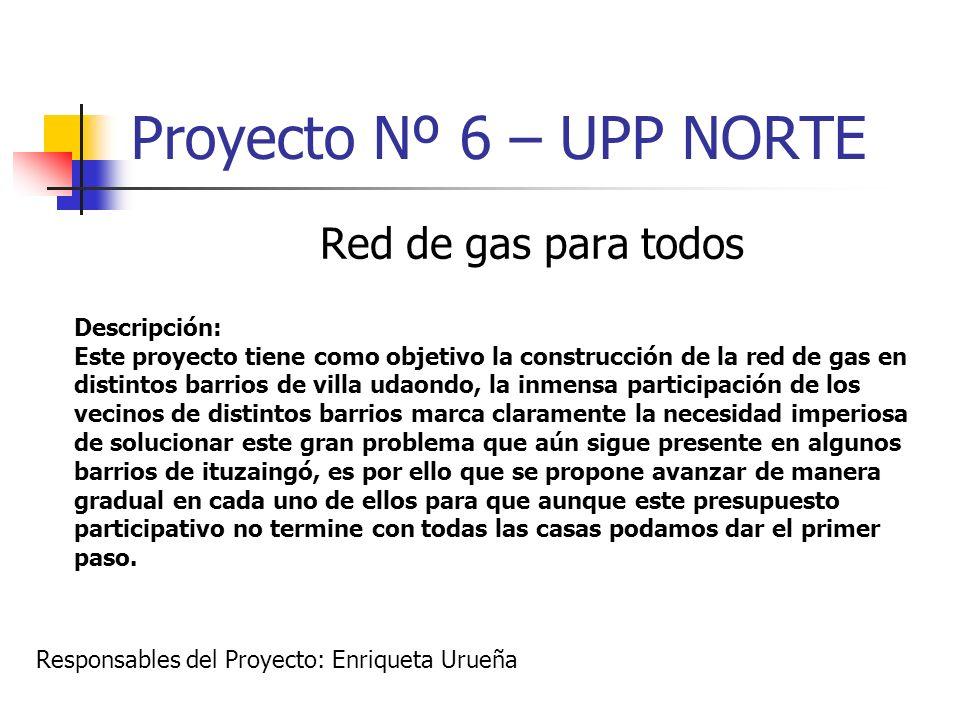 Proyecto Nº 6 – UPP NORTE Red de gas para todos Descripción: