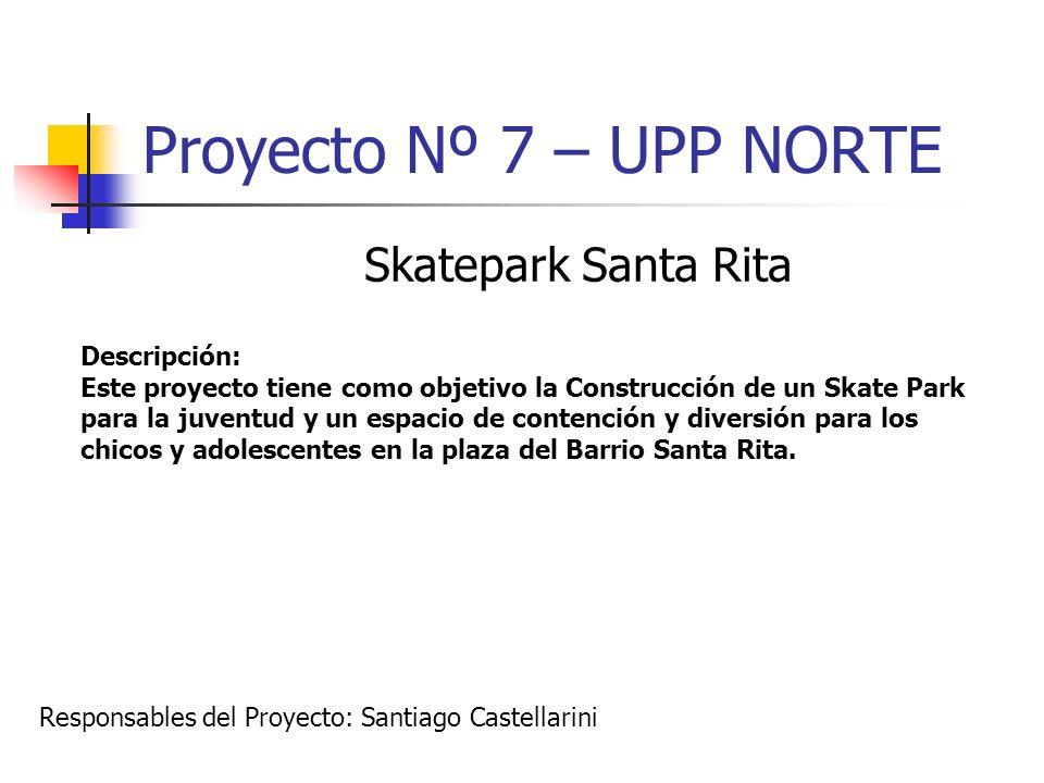 Proyecto Nº 7 – UPP NORTE Skatepark Santa Rita Descripción: