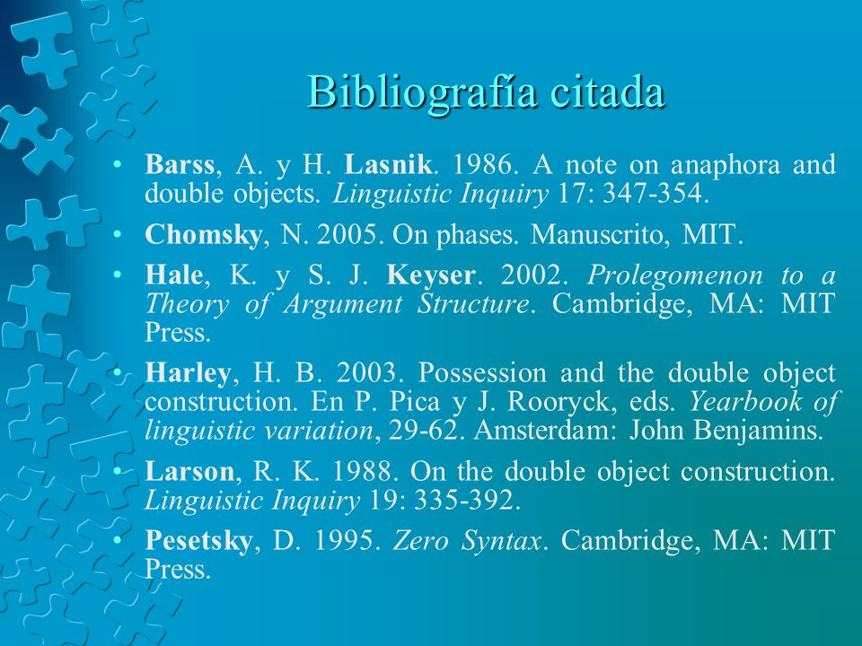 Bibliografía citada Barss, A. y H. Lasnik. 1986. A note on anaphora and double objects. Linguistic Inquiry 17: 347-354.