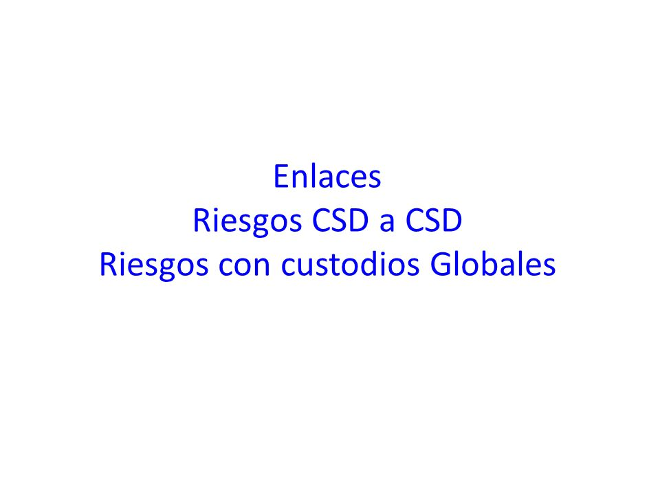 Enlaces Riesgos CSD a CSD Riesgos con custodios Globales