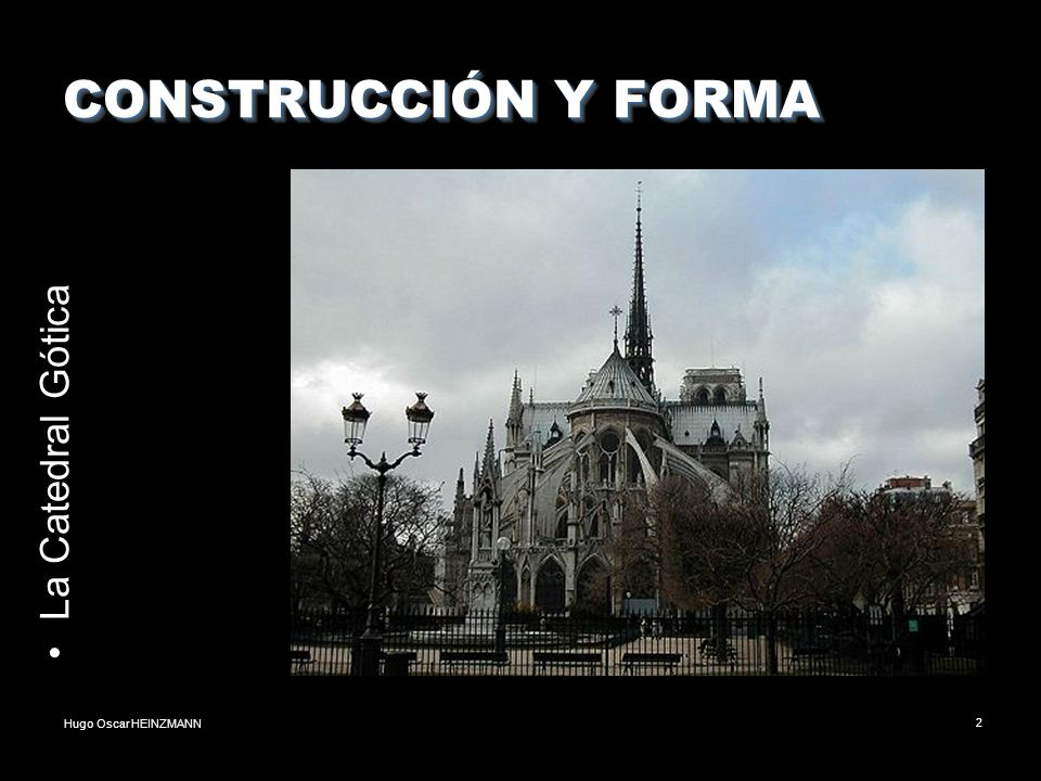 CONSTRUCCIÓN Y FORMA La Catedral Gótica Hugo Oscar HEINZMANN