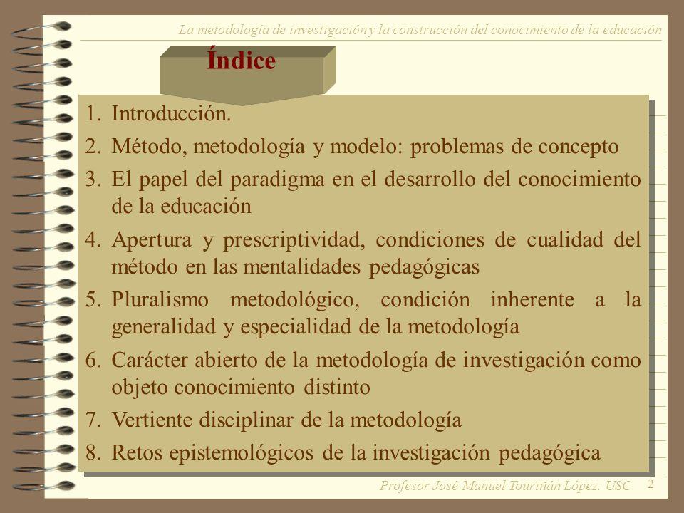 Índice La metodología de investigación y la construcción del conocimiento de la educación. Introducción.