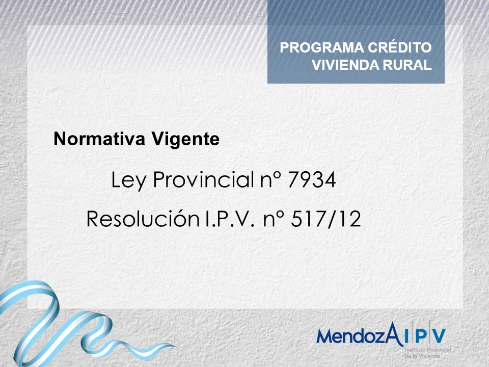 Ley Provincial n° 7934 Resolución I.P.V. n° 517/12 Normativa Vigente